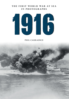 1916 the First World War at Sea in Photographs: The Year of Jutland - Carradice, Phil