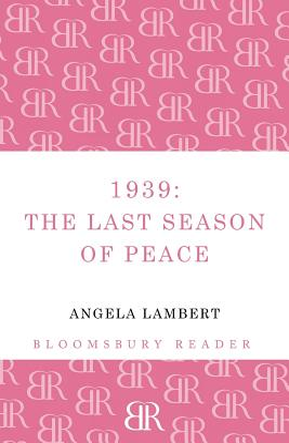 1939: The Last Season of Peace - Lambert, Angela