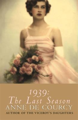 1939: The Last Season - de Courcy, Anne
