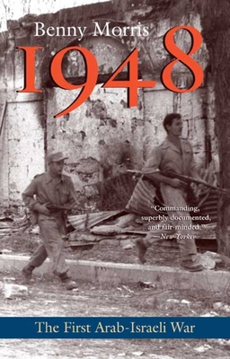 1948: A History of the First Arab-Israeli War - Morris, Benny, Professor