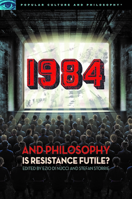 1984 and Philosophy: Is Resistance Futile? - Nucci, Ezio (Editor), and Storrie, Stefan (Editor)