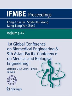 1st Global Conference on Biomedical Engineering & 9th Asian-Pacific Conference on Medical and Biological Engineering: October 9-12, 2014, Tainan, Taiwan - Su, Fong-Chin (Editor), and Wang, Shyh-Hau (Editor), and Yeh, Ming-Long (Editor)