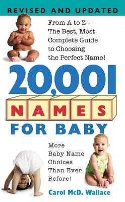 20,001 Names for Baby From A to Z - The Best, Most Complete Baby Name Book - Wallace, Carol