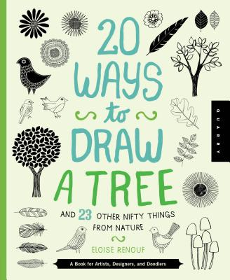 20 Ways to Draw a Tree and 23 Other Nifty Things from Nature: A Book for Artists, Designers, and Doodlers - Quarry Creative Team