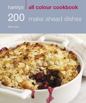 200 Make Ahead Dishes: Hamlyn All Colour Cookbook - Lewis, Sara