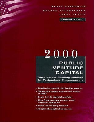 2000 Public Venture Capital: Government Funding Sources for Technology Entrepreneurs - Etzkowitz, Henry, and Levitt, Janet, and Gulbrandsen, Magnus