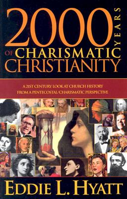 2000 Years of Charismatic Christianity: A 21st Century Look at Church History from a Pentecostal/Charismatic Prospective - Hyatt, Eddie L