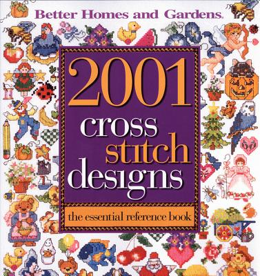 2001 Cross Stitch Designs: The Essential Reference Book - Better Homes and Gardens (Creator)