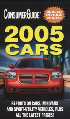 2005 Cars - Consumer Guide Editors, Consumer Guide Editors, and Consumer Guide
