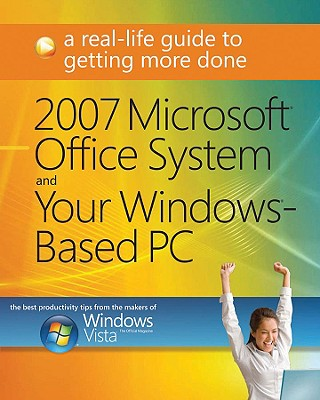 2007 Microsoft Office System and Your Windows-Based PC: A Real-Life Guide to Getting More Done - Microsoft Press (Creator)