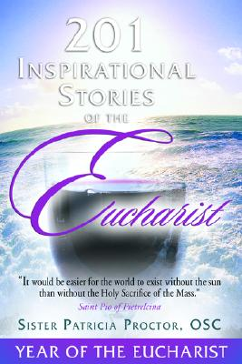 201 Inspirational Stories of the Eucharist - Proctor, Patricia, Sister