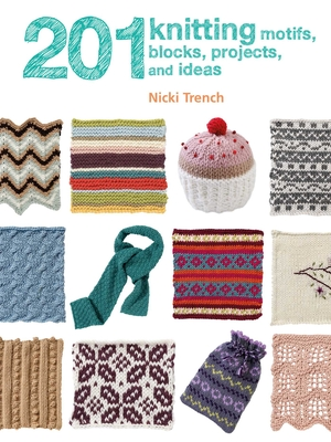 201 Knitting Motifs, Blocks, Projects, and Ideas - Trench, Nicki