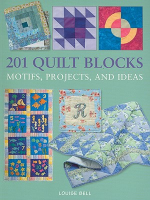 201 Quilt Blocks: Motifs, Projects, and Ideas - Bell, Louise
