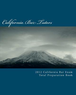 2012 California Bar Exam Total Preparation Book - Tutors, California Bar