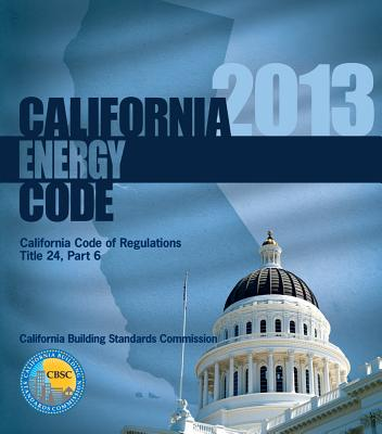 2013 California Energy Code, Title 24 Part 6 - International Code Council