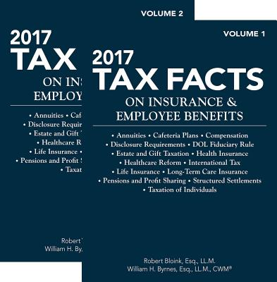 2017 Tax Facts on Insurance & Employee Benefits (Tax Facts on Insurance and Employee Benefits) - Bloink, Robert, and Byrnes, William H