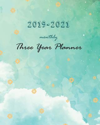 2019-2021 Monthly Three Year Planner: Blue Sky Cover for 36 Months Planner and Calendar Monthly Calendar Planner (3 Year Planner 2019-2021 ) - Stallworth, Joni
