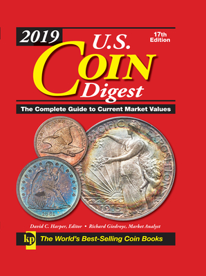 2019 U.S. Coin Digest: The Complete Guide to Current Market Values - Harper, David C (Editor), and Giedroyc, Richard (Consultant editor)
