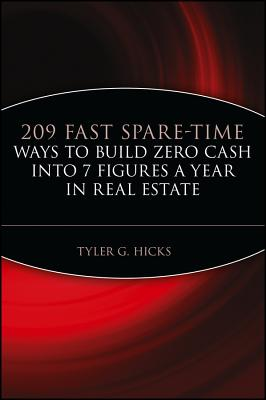 209 Fast Spare-Time Ways to Build Zero Cash Into 7 Figures a Year in Real Estate - Hicks, Tyler G