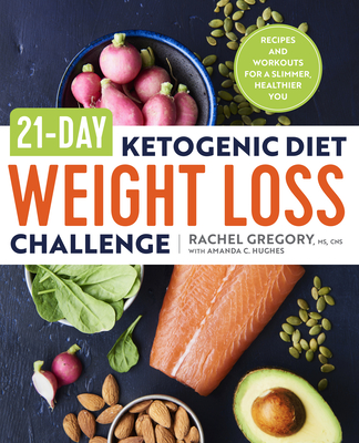 21-Day Ketogenic Diet Weight Loss Challenge: Recipes and Workouts for a Slimmer, Healthier You - Gregory, Rachel, Ms., and Hughes, Amanda C
