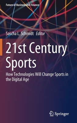 21st Century Sports: How Technologies Will Change Sports in the Digital Age - Schmidt, Sascha L (Editor)