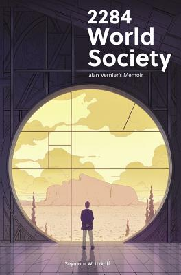 2284 World Society: Iaian Vernier's Memoir - Itzkoff, Seymour W