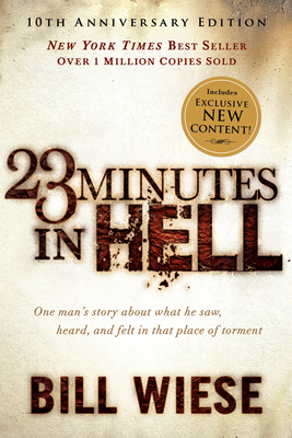 23 Minutes in Hell: One Man's Story about What He Saw, Heard, and Felt in That Place of Torment - Wiese, Bill