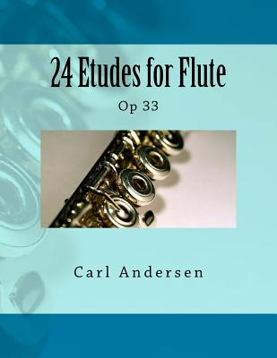 24 Etudes for Flute: Op 33 - Andersen, Carl Joachim, and Fleury, Paul M (Prepared for publication by)