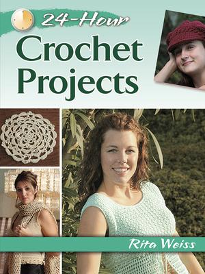 24-Hour Crochet Projects - Weiss, Rita