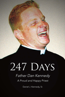 247 Days: Father Dan Kennedy, a Proud and Happy Priest - Kennedy, Daniel J
