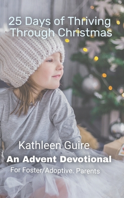 25 Days of Thriving Through Christmas: An Advent Devotional for Adoptive and Foster Parents - Guire, Kathleen