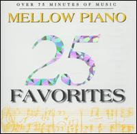 25 Mellow Piano Favorites - Abbey Simon (piano); Alfred Brendel (piano); Balint Vazsonyi (piano); Dubravka Tomsic (piano); Eileen Flissler (piano);...