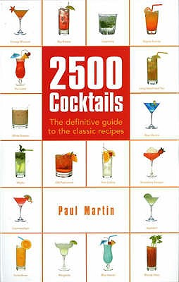2500 Cocktails: The Definitive Guide To The Classic Recipes - Martin, Paul