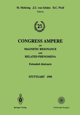 25th Congress Ampere on Magnetic Resonance and Related Phenomena: Extended Abstracts - Mehring, Michael (Editor), and Schutz, Jost U V (Editor), and Wolf, Hans C (Editor)