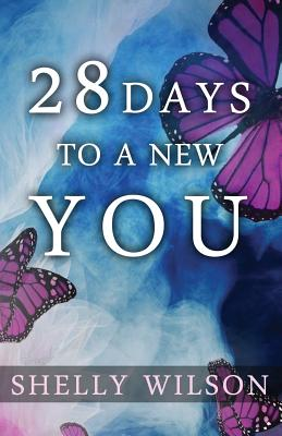 28 Days to a New You - Wilson, Shelly, and Thompson, Lloyd Matthew (Prepared for publication by)