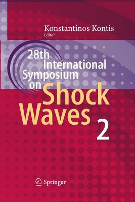 28th International Symposium on Shock Waves: Vol 2 - Kontis, Konstantinos (Editor)