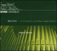 3 Centuries of Italian Organ Music - Andrea Marcon (organ)