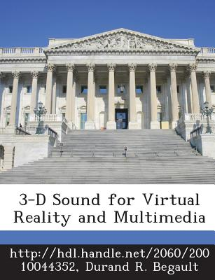 3-D Sound for Virtual Reality and Multimedia - Http //Hdl Handle Net/2060/20010044352 (Creator), and Begault, Durand R