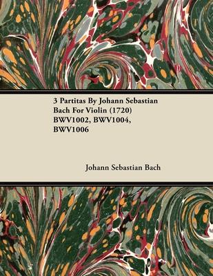 3 Partitas by Johann Sebastian Bach for Violin (1720) Bwv1002, Bwv1004, Bwv1006 - Bach, Johann Sebastian