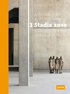 3 Stadia 2010: Architecture for an African Dream - Jaeger, Falk (Editor)