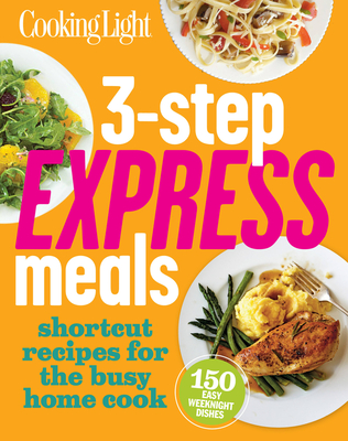 3-Step Express Meals: Easy weeknight recipes for today's home cook - Editors, of,Cooking,Light