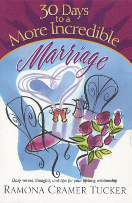 30 Days to a More Incredible Marriage - Tucker, Ramona Cramer