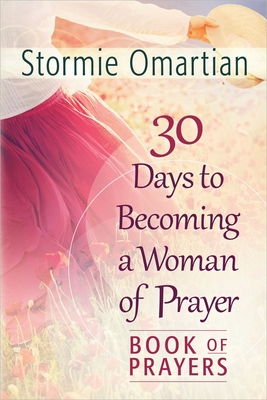 30 Days to Becoming a Woman of Prayer Book of Prayers - Omartian, Stormie
