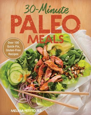 30-Minute Paleo Meals: Over 100 Quick-Fix, Gluten-Free Recipes - Petitto, Melissa