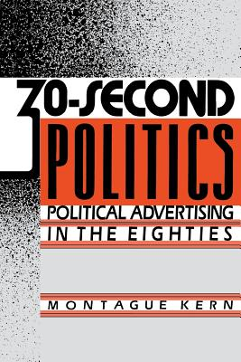 30-Second Politics: Political Advertising in the Eighties - Kern, Montague