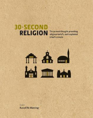 30 Second Religion: The 50 Most Thought-Provoking Religious Beliefs, Each Explained in Half a Minute - Re Manning, Russell, Dr., and Bartholomew, Richard