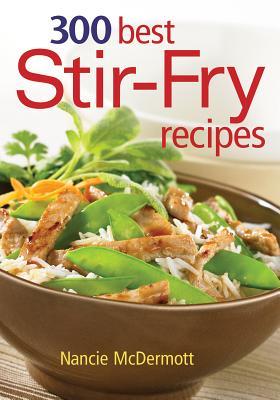 300 Best Stir-Fry Recipes - McDermott, Nancie