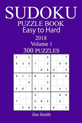 300 Easy to Hard Sudoku Puzzle Book - 2018 - Smith, Jim