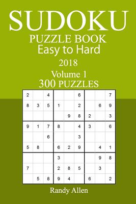 300 Easy to Hard Sudoku Puzzle Book - 2018 - Allen, Randy