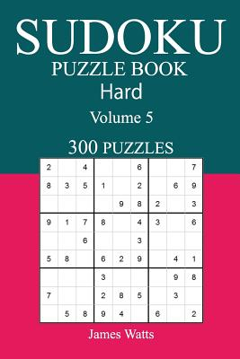 300 Hard Sudoku Puzzle Book: Volume 5 - Watts, James